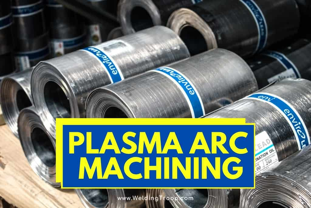What are the Advantages and Limitations of Plasma Arc Machining