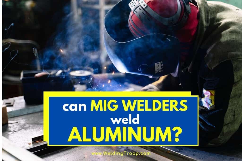 Can MIG Welders Weld Aluminum