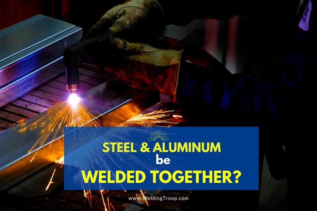 Can Steel and Aluminum Be Welded Together?