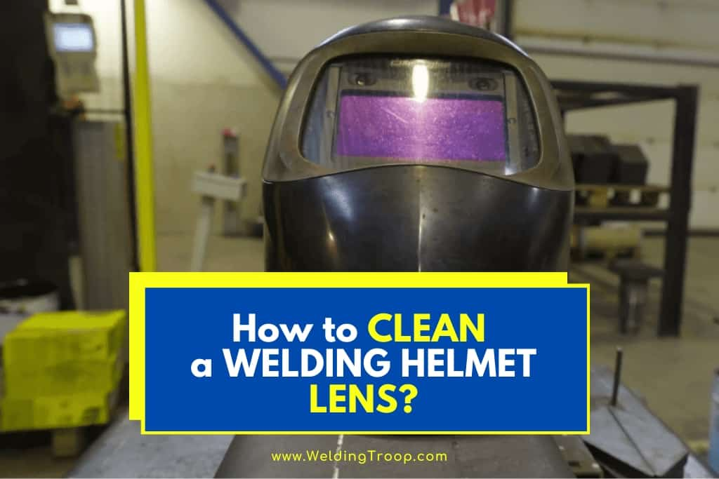 How to Properly Clean a Welding Helmet Lens