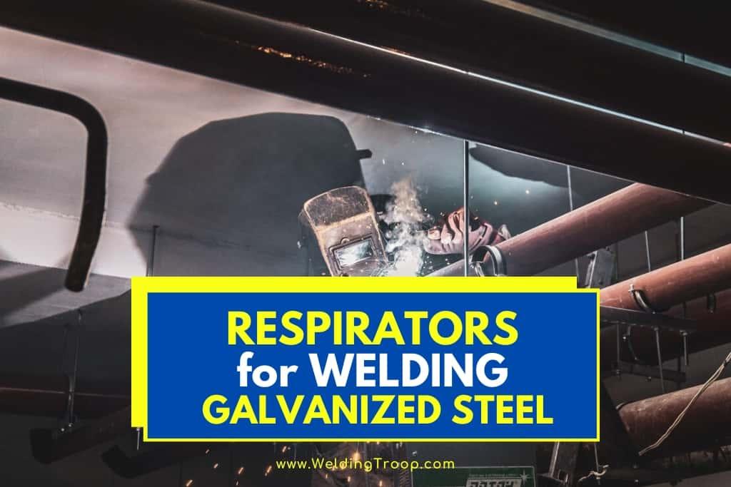 Respirators for Welding Galvanized Steel