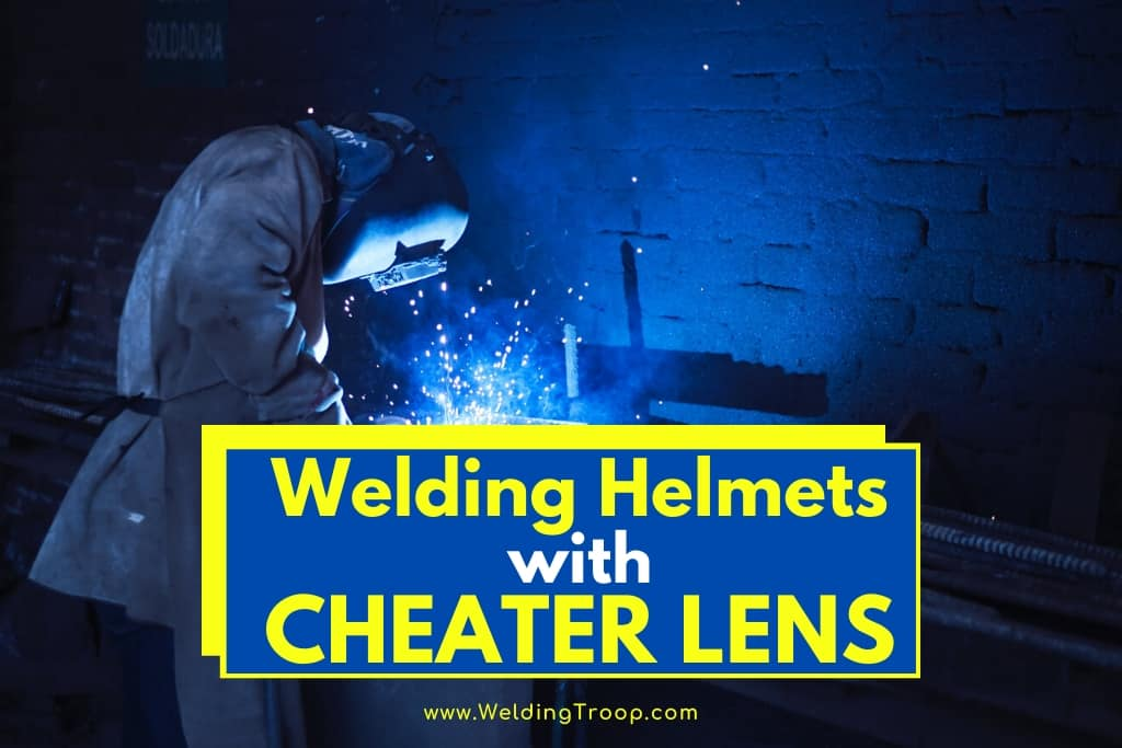Welding Helmets With Cheater Lens and Their Maintenance