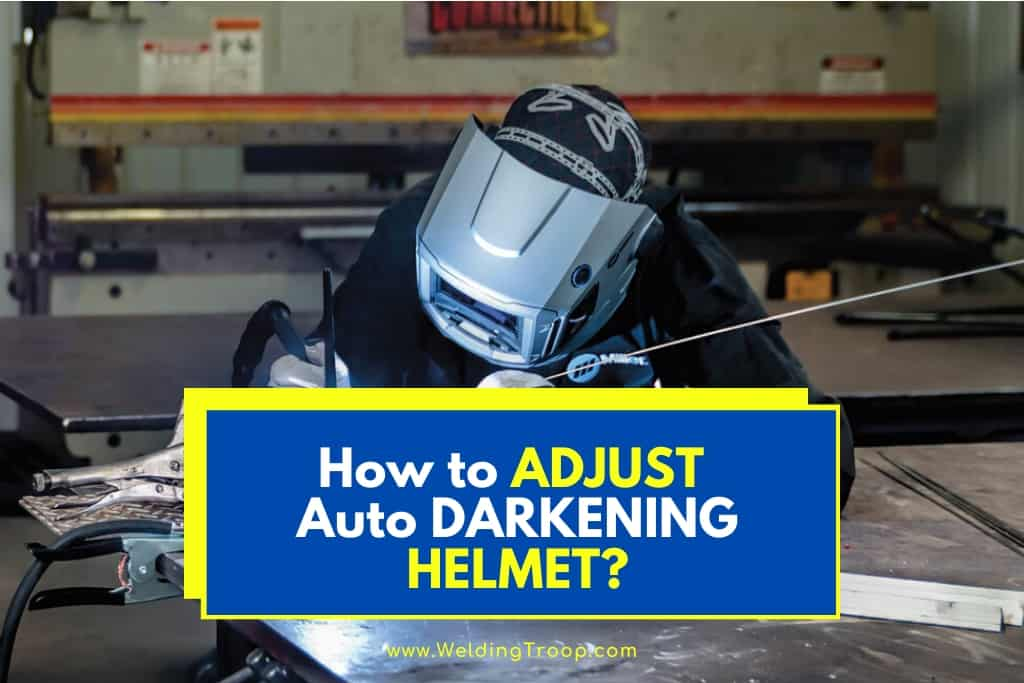 How to Adjust an Auto Darkening Welding Helmet