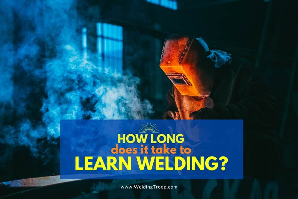 How Long Does it Take to Learn Welding?