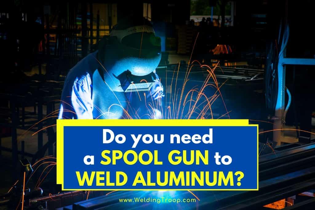 Do-You-Need-a-Spool-Gun-to-Weld-Aluminum