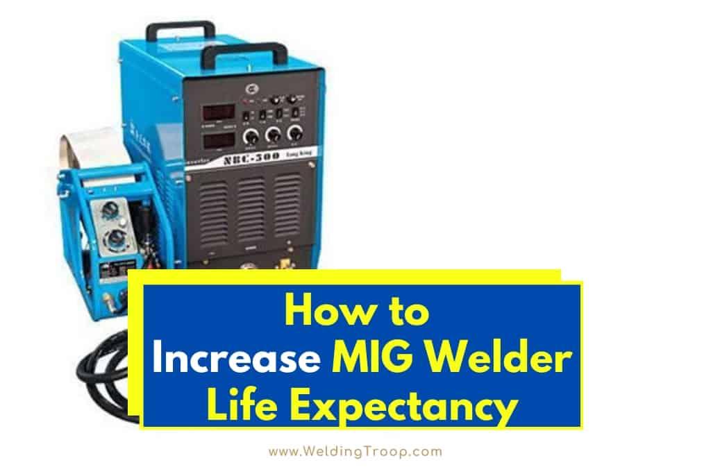 How to Increase MIG Welder Life Expectancy   Welding Troop