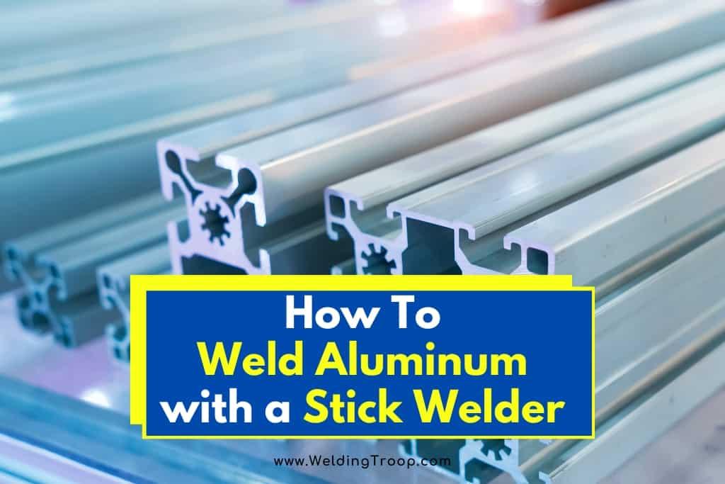Weld-Aluminum-with-Stick-Welder