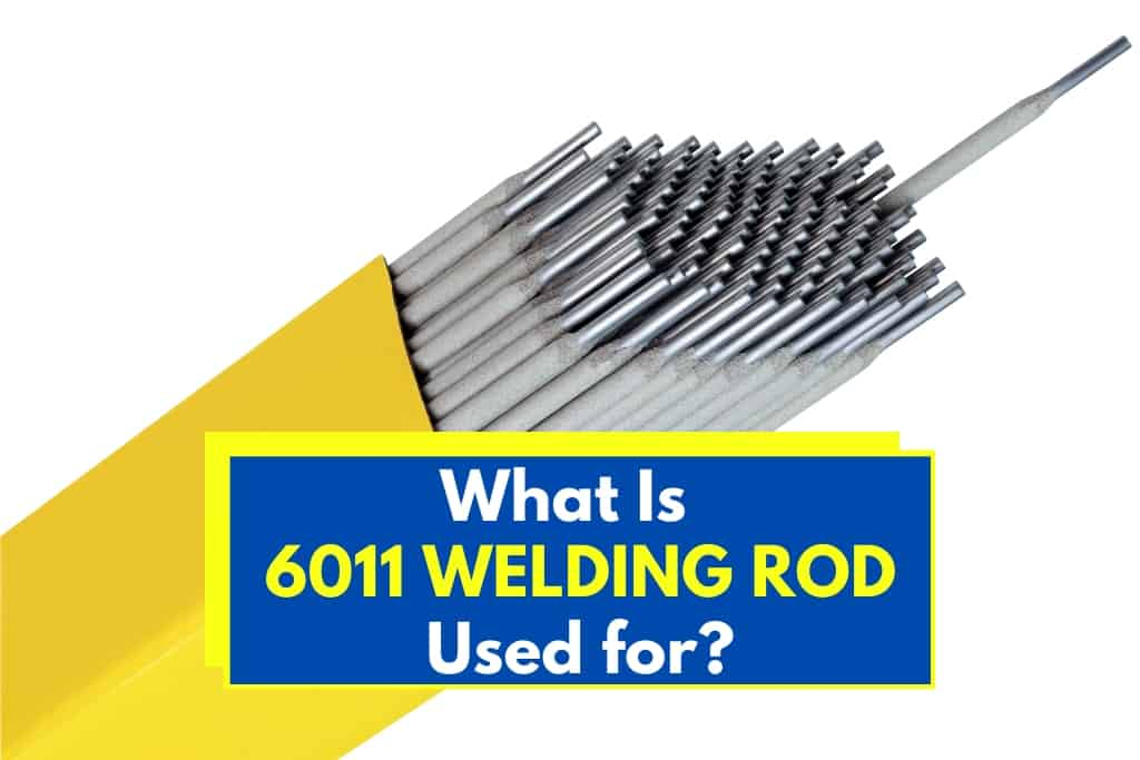 What Is 6011 Welding Rod Used For