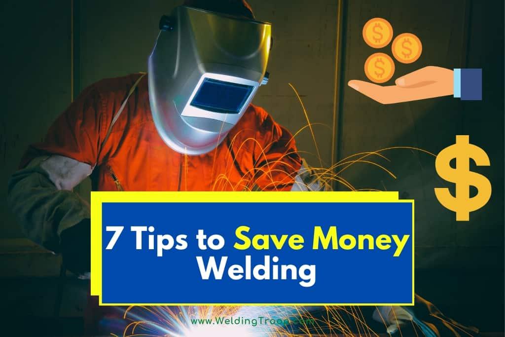 7 Easy Tips To Save Money Welding | Welding Troop
