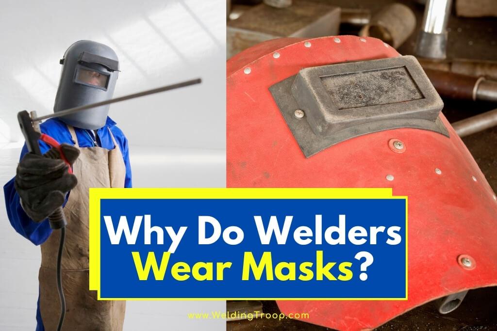 Why-Do-Welders-Wear-Masks
