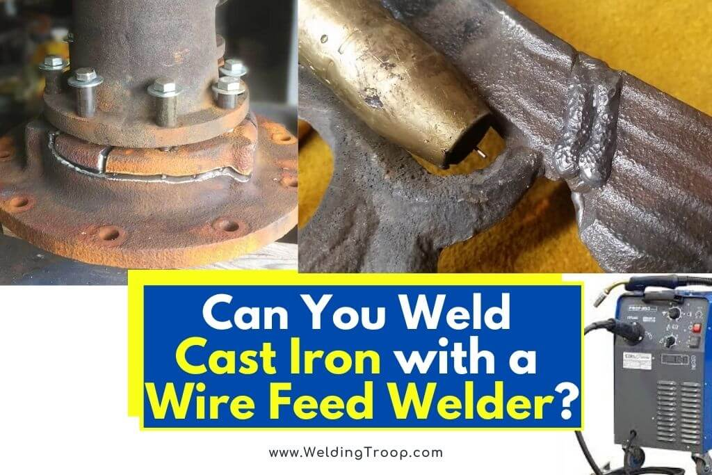 can-you-weld-cast-iron-with-a-wire-feed-welder